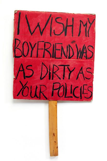 'I wish my boyfriend was as dirty as your policies', 2011,by Coral Stoakes